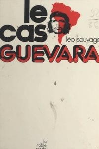 Leo Sauvage - Le cas Guevara.