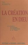 Leo Schaya - La création en Dieu - À la lumière du judaïsme, du christianisme et de l'islam.