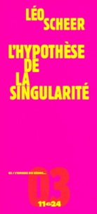 Léo Scheer - L'hypothèse de la singularité.