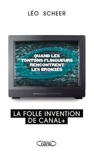 Léo Scheer - Quand les tontons flingueurs rencontrent les bronzés - La folle invention de Canal +.