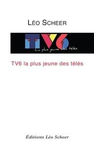 Léo Scheer - TV6, la plus jeune des télés.
