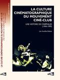 Léo Souillés-Debats - La culture cinématographique du mouvement ciné-club - Une histoire de cinéphilies (1944-1999).