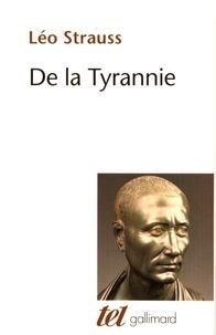 Leo Strauss - De la tyrannie - Précédé de Hiéron et suivi de Tyrannie et sagesse.