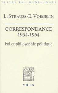Leo Strauss et Eric Voegelin - Foi et philosophie politique - La correspondance Strauss-Voegelin 1934-1964.