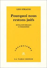 Leo Strauss - Pourquoi nous restons juifs. - Révélation biblique et philosophique.