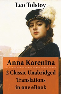 Leo Tolstoy et Constance Garnett - Anna Karenina - 2 Classic Unabridged Translations in one eBook (Garnett and Maude translations).
