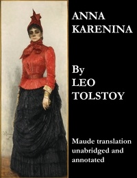 Leo Tolstoy et Aylmer Maude - Anna Karenina (Maude Translation, Unabridged and Annotated).