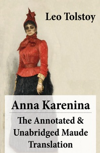 Leo Tolstoy et Aylmer Maude - Anna Karenina - The Annotated & Unabridged Maude Translation.