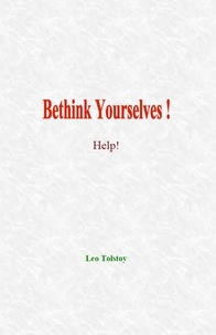 Leo Tolstoy - Bethink Yourselves! - Help!.