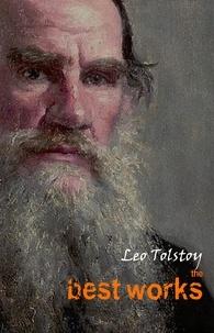 Leo Tolstoy - Leo Tolstoy: The Best Works.