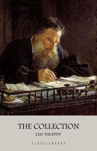 Leo Tolstoy - Leo Tolstoy: The Collection.