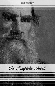 Leo Tolstoy - Leo Tolstoy: The Complete Novels and Novellas (War and Peace, Anna Karenina, Resurrection, The Death of Ivan Ilyich...).
