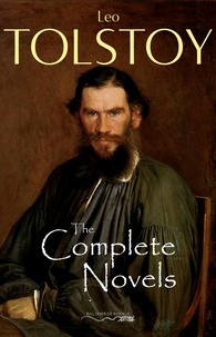 Leo Tolstoy - The Complete Novels of Leo Tolstoy.
