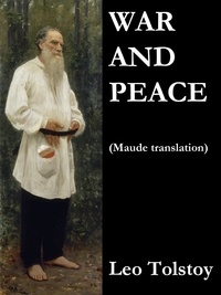 Leo Tolstoy et Aylmer Maude - War and Peace (Maude translation).