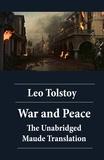 Leo Tolstoy et Aylmer Maude - War and Peace - The Unabridged Maude Translation.