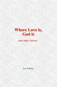 Leo Tolstoy - Where Love is, God is - and other stories.
