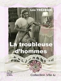 Léo Trézenik - La troubleuse d'hommes.