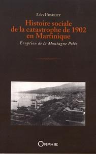 Léo Ursulet - Histoire sociale de la catastrophe de 1902 en Martinique - Eruption de la Montagne Pelée.