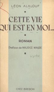 Léon Alalouf et Maurice Magre - Cette vie qui est en moi.