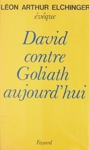 Léon-Arthur Elchinger - David contre Goliath aujourd'hui.