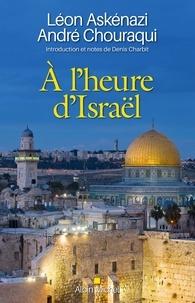Léon Askenazi et André Chouraqui - À l'heure d'Israël - Introduction et notes de Denis Charbit.