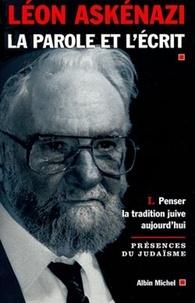 Léon Askenazi - La Parole et l'écrit - tome 1 - Penser la tradition juive aujourd'hui.