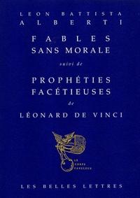 Leon Battista Alberti et Léonard de Vinci - Fables sans morale suivi de Prophéties facétieuses.