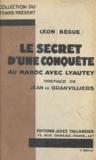 Léon Bègue et Jean de Granvilliers - Le secret d'une conquête - Au Maroc avec Lyautey.