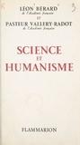 Léon Bérard et Louis Pasteur Vallery-Radot - Science et humanisme.