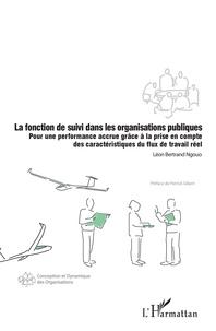 Léon Bertrand Ngouo - La fonction de suivi dans les organisations publiques - Pour une performance accrue grâce à la prise en compte des caractéristiques du flux de travail réel.