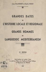 Léon Blanquet et Émile Ségui - Grandes dates de l'histoire locale et régionale et grands hommes du Languedoc Méditerranéen.