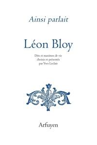 Léon Bloy - Ainsi parlait Léon Bloy - Dits et maximes de vie.