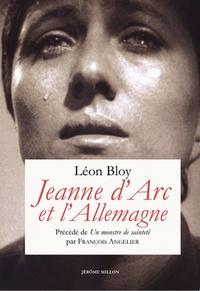 Léon Bloy - Jeanne d'Arc et l'Allemagne - Texte précédé de Un monstre de sainteté ou Jeanne d'Arc selon Léon Bloy.