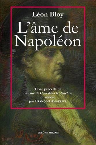 Léon Bloy - L'âme de Napoléon - Précédé de La face de Dieu dans les ténèbres et suivi des Envois inédits.