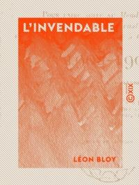 """Léon Bloy - L'Invendable - Pour faire suite au """"""""Mendiant ingrat"""""""", à """"""""Mon journal"""""""" et à """"""""Quatre ans de captivité à Cochons-sur-Marne"""""""" - 1904-1907."""