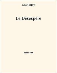 Le Désespéré - Léon Bloy - 9782824708614 - 0,00 €