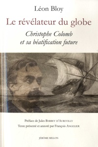 Léon Bloy - Le révélateur du globe - Christophe Colomb et sa béatification future.