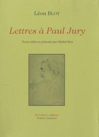 Léon Bloy - Lettres à Paul Jury.