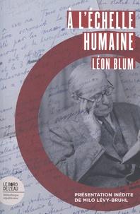 Léon Blum - A l'échelle humaine.