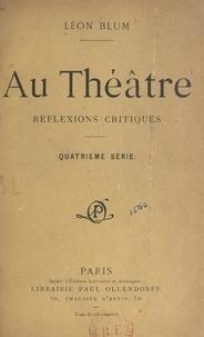 Léon Blum - Au théâtre - Réflexions critiques.