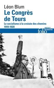 Léon Blum - Le congrès de Tours - Le socialisme à la croisée des chemins, 1919-1920.