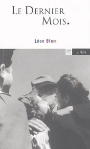 Léon Blum - Le dernier mois.