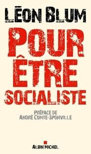 Léon Blum - Pour être socialiste.