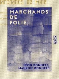 Léon Bonneff et Maurice Bonneff - Marchands de folie.