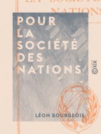 Léon Bourgeois - Pour la Société des Nations.