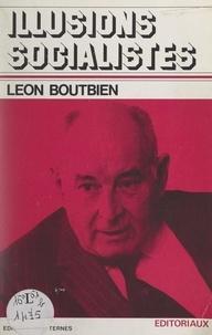Léon Boutbien - Illusions socialistes - Éditoriaux.