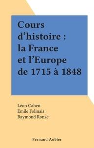 Léon Cahen et Émile Folinais - Cours d'histoire : la France et l'Europe de 1715 à 1848.