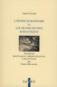 Léon Cellier - L'épopée humanitaire et les grands mythes romantiques - Précédé de Léon Cellier et l'héritage intellectuel d'Auguste Viatte.
