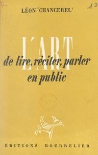 Léon Chancerel - L'art de lire, réciter, parler en public.