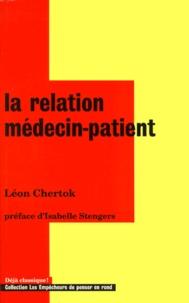 Léon Chertok - La relation médecin patient - L'énigme de la relation au coeur de la médecine.